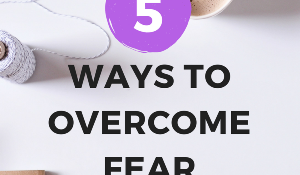 5 Ways to Overcome Fear