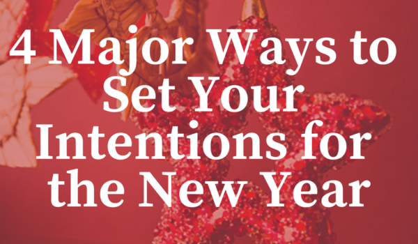4 Major Ways to Set Your Intentions for the New Year